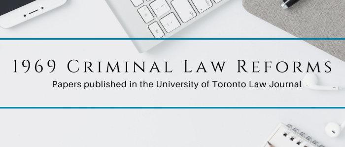 Banner for Law webinar: 1969 Criminal Law Reforms with papers published in the University of Toronto Law Journal