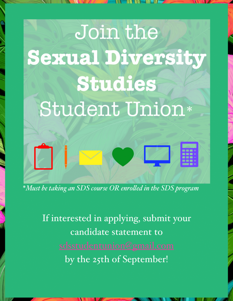Poster of white text on green background saying Join the sexual diversity studies student union and requiring a candidate statement by September 25th to sdsstudentunion@gmail.com.