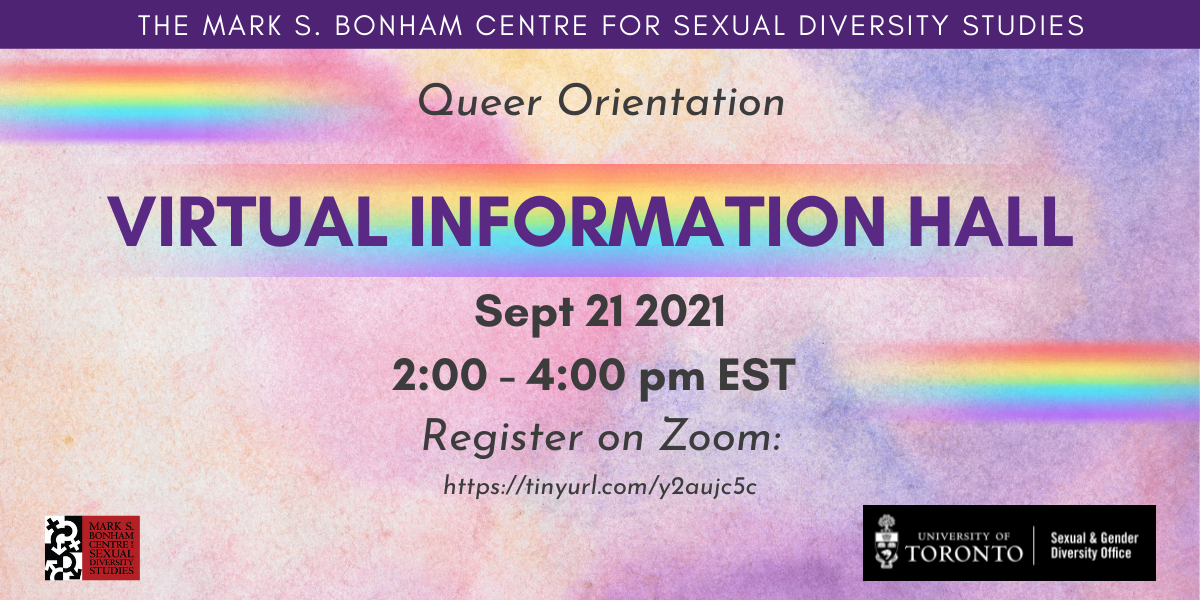 Queer Orientation Virtual Information Hall with date and time of event on rainbow accents. Logos for Sexual and Gender Diversity Office and Mark S. Bonham Centre for Sexual Diversity Studies. Registration info in event posting.