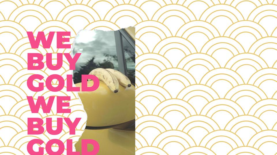 """Banner featuring art by Tom Hsu, titled Two Bananas, 2018. The photo shows two bananas on a yellow car's side mirror, with trees and sky reflected in the car's front passenger window. Big pink text repeating """"We Buy Gold"""" twice is layered over top of this image and a background of golden waves similar to Japanese Seigaiha."""